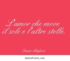 Love quotes - L'amor che move il sole e l'altre stelle.