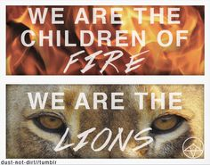 Oh, Sleeper - Children of Fire  WE ARE THE CHILDREN OF FIRE, WE ARE THE LIONS