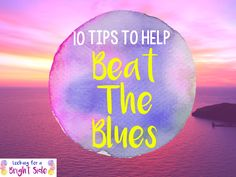 10 Tips to Help Beat the Blues