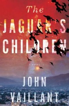 The Jaguar's Children/John Vaillant https://encore.greenvillelibrary.org/iii/encore/record/C__Rb1382841