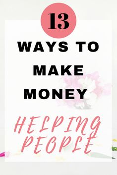13 ways to make money helping people - without having a job in the caring industry
