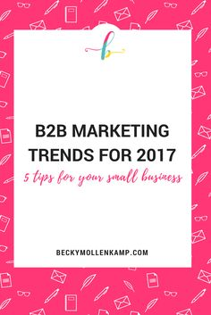 B2B marketing trends for 2017 -- 5 tips for your small business from http://www.beckymollenkamp.com
