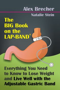 The BIG Book on the LAP-BAND: Everything You Need to Know to Lose Weight and Live Well with the Adjustable Gastric Band