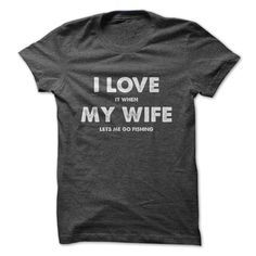 I Love It When My Wife Lets Me Go Fishing T Shirt #fishing #love #wife