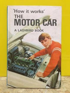 Via @Rupert Blanchard :From the amazing Ladybird series 'How it works' the Motor Car