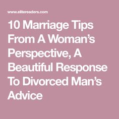 10 Marriage Tips From A Woman's Perspective, A Beautiful Response To Divorced Man's Advice