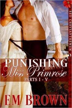 Punishing Miss Primrose, Parts I - V: An Erotic Historical in the Red Chrysanthemum Series - Kindle edition by Em Brown, Valerie Tibbs, Jenn Leblanc. Romance Kindle eBooks @ Amazon.com.