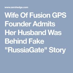 """Wife Of Fusion GPS Founder Admits Her Husband Was Behind Fake """"RussiaGate"""" Story"""
