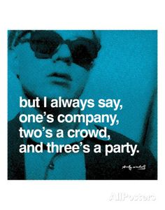 But I always say, one's company, two's a crowd, and three's a party Poster von Andy Warhol bei AllPosters.de