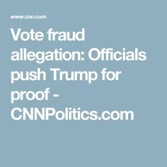 Vote fraud allegation: Officials push Trump for proof - CNNPolitics.com