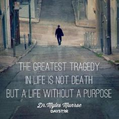 The greatest tragedy is life without a purpose Miles Munroe quote