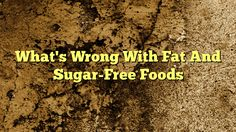 cool What's Wrong With Fat And Sugar-Free Foods,       Don't be deceived by smart marketing techniques. Learn how labels hide the truth and which products to avoid!          Warning! Food com...,http://90daynewbody.com/whats-wrong-with-fat-and-sugar-free-foods/