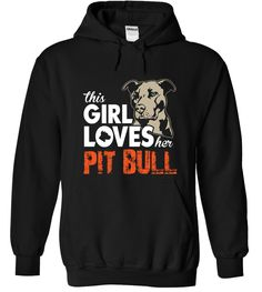 This Girl Loves Her Pit Bull...CYBER MONDAY SALE on this T-Shirt or Hoodie. Click to see here==>>> www.sunfrogshirts.com/Pets/this-girl-loves-her-Pit-bull-Black-Hoodie.html?3618&PinDNs