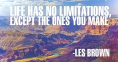 """Life has no limitations, except the ones you make."""" Les Brown Expand your horizons, click here to learn more!"""