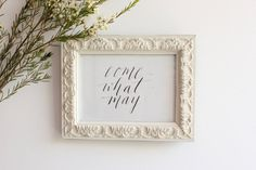 Come what may Calligraphy by Olive Branch and Co
