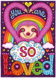 """This animated sloth GIF by Thaneeya McArdle features a cute pink sloth in front of a vibrantly illuminated rainbow surrounded by the words """"You are so loved"""". This artwork originally appeared as a coloring page in Thaneeya's Power of Love Coloring Book. Animal Coloring Pages, Free Coloring Pages, Coloring Books, Adult Coloring, Alpacas, Copic Sketch Markers, Cute Sloth, My Spirit Animal, Medium Art"""