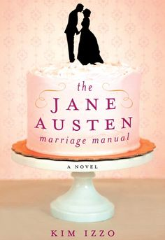 The Jane Austen Marriage Manual by Kim Izzo (Summer 2012 Reading List)