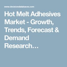 Hot Melt Adhesives Market - Growth, Trends, Forecast & Demand Research…