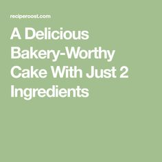 A Delicious Bakery-Worthy Cake With Just 2 Ingredients
