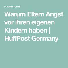 Warum Eltern Angst vor ihren eigenen Kindern haben | HuffPost Germany