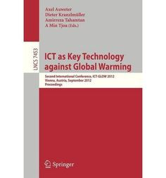 ICT as Key Technology Against Global Warming: Second International Conference, ICT-GLOW Vienna, Austria, September 6 2012 : Proceedings (Lecture Notes in Computer Science / Theoretical Computer Sci) (Paperback) - Common Computer Programming Books, Computer Science, Global Warming, Conference, Technology, Vienna Austria, September, Notes, Key