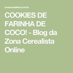 COOKIES DE FARINHA DE COCO! - Blog da Zona Cerealista Online