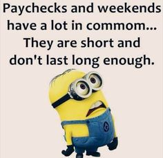 Paychecks and weekends