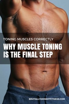 Toning Muscles Correctly - Why Muscle Toning Is The Final Step