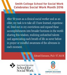 Smith College School for Social Work is celebrating Social Work Month 2016 by putting the spotlight on wisdom from our students, alumni and faculty. Here, SSW alumnus Edward Eismann shares insights from a lifetime in social work. ‪#‎SWMonth‬