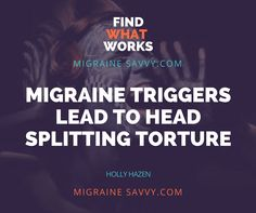 Migraine triggers are common factors known to bring on an attack in sufferers. The attacks can be mild for some and head-splitting torture for others, including myself. Visit www.MigraineSavvy.com
