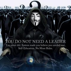 You do not need a leader... #Anonymous #ExpectUs