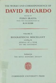 The works and correspondence of David Ricardo / edited by Piero Sraffa ; with the collaboration of M.H. Dobb Cambridge : University Press, 1952 (1973 imp.) Vol. 10: Biographical miscellany [including the Journal of a tour on the continent]