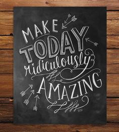 """My goal for each day - """"Make Today Amazing"""" Chalkboard Art Print by Lily & Val"""