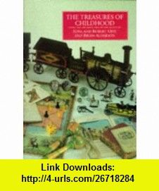 The Treasures of Childhood , Toys, and Games from the Opie Collection (9781857936247) Iona Archibald Opie, Robert Opie, Brian Alderson , ISBN-10: 1857936248  , ISBN-13: 978-1857936247 ,  , tutorials , pdf , ebook , torrent , downloads , rapidshare , filesonic , hotfile , megaupload , fileserve