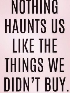fashion quotes Nothing haunts you like clothes you didnt buy- 24 Signs You Are A Full Blown Shopaholic Motivacional Quotes, Funny Quotes, Life Quotes, Daily Quotes, Witty Quotes, Text Quotes, Funny Memes, The Words, Lala Berlin