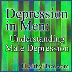 Depression in men can be hard to spot as depressed men often cover up symptoms. Male depression is a real illness; however, and needs treatment. Read more.
