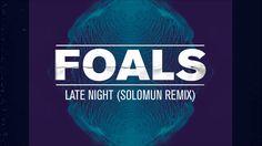 """""""calling out your name, calling out your name!"""" Foals - Late Night (Solomun Remix)"""