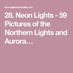 28. Neon Lights - 59 Pictures of the Northern Lights and Aurora…