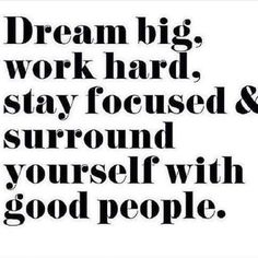 #dreambig #workhard #stayfocused #goodpeople #morning #haveagreatday