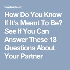 How Do You Know If It's Meant To Be? See If You Can Answer These 13 Questions About Your Partner