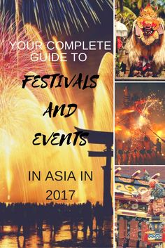 The most comprehensive calendar of festivals and events in Asia in 2017, from South East Asia to China, Japan and Indonesia.