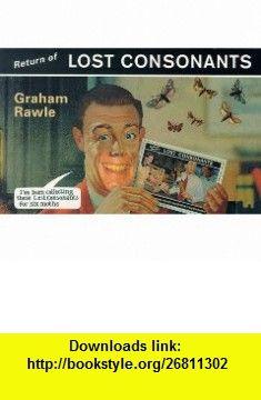 Return of Lost Consonants (9780752217949) Graham Rawle , ISBN-10: 0752217941  , ISBN-13: 978-0752217949 ,  , tutorials , pdf , ebook , torrent , downloads , rapidshare , filesonic , hotfile , megaupload , fileserve