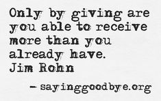Only by giving are you abel to receive more than you already have. Jim Rohn #Charity #Give