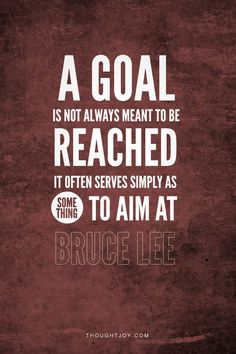 """A goal isn't always meant to be reached, it often serves simply as something to aim at.""  —  Bruce Lee    #brucelee #master #martialarts #goals #business #fitness #motivation #quotes"