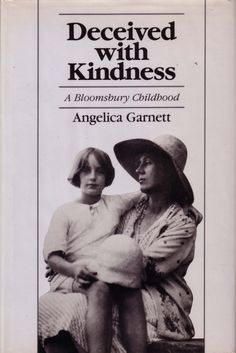 Deceived with Kindness, A Bloomsbury Childhood, by Angelica Garnett ||  Angelica Garnett's memoir of growing up amid the weirdness of Bloomsbury features the usual literary suspects, including Virginia Woolf, and not a few surprises.