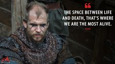 #Floki: The space between life and death, that's where we are the most alive.  More on: http://www.magicalquote.com/series/vikings/ #Vikings