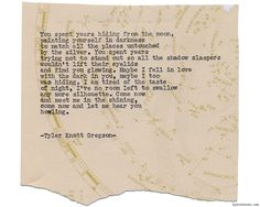 Typewriter Series #1178 by Tyler Knott Gregson*Chasers of the Light, is available through Amazon, Barnes and Noble, IndieBound , Books-A-Million , Paper Source or Anthropologie *