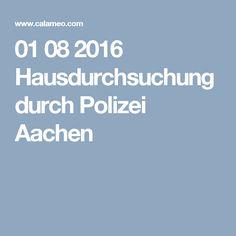 01 08 2016 Hausdurchsuchung durch Polizei Aachen