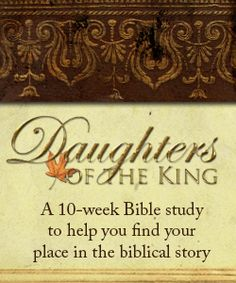 Daughters of the King:  Finding Your Place in the Biblical Story.  **Loved this book!  Great study on your own or with a group!