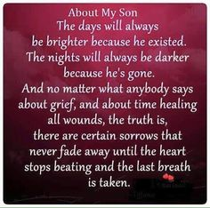 So very true. Miss you my sweet son Jason. Love you so much.  4/5/1985-3/29/2013